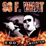So FUCKING WHAT - Ego Booster 7